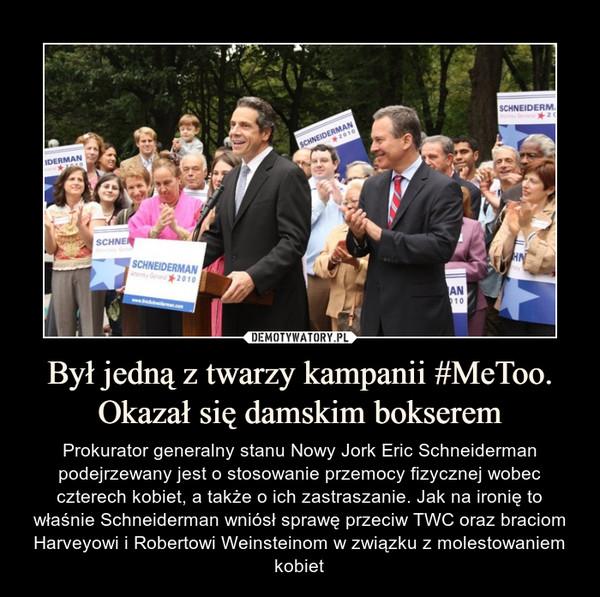 Był jedną z twarzy kampanii #MeToo. Okazał się damskim bokserem – Prokurator generalny stanu Nowy Jork Eric Schneiderman podejrzewany jest o stosowanie przemocy fizycznej wobec czterech kobiet, a także o ich zastraszanie. Jak na ironię to właśnie Schneiderman wniósł sprawę przeciw TWC oraz braciom Harveyowi i Robertowi Weinsteinom w związku z molestowaniem kobiet