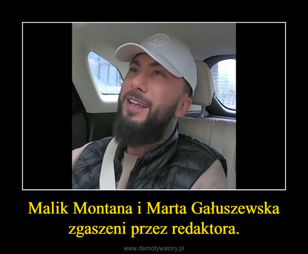 Malik Montana i Marta Gałuszewska zgaszeni przez redaktora. –