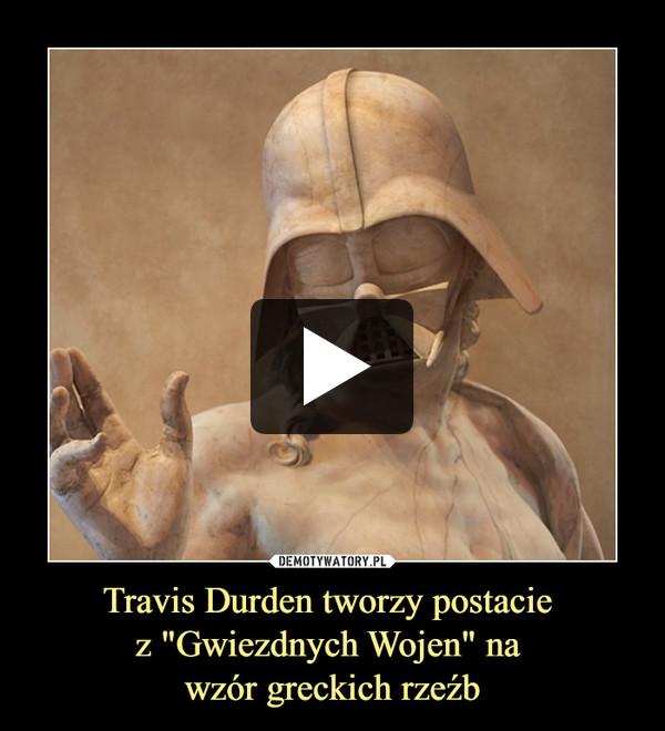 """Travis Durden tworzy postacie z """"Gwiezdnych Wojen"""" na wzór greckich rzeźb –"""