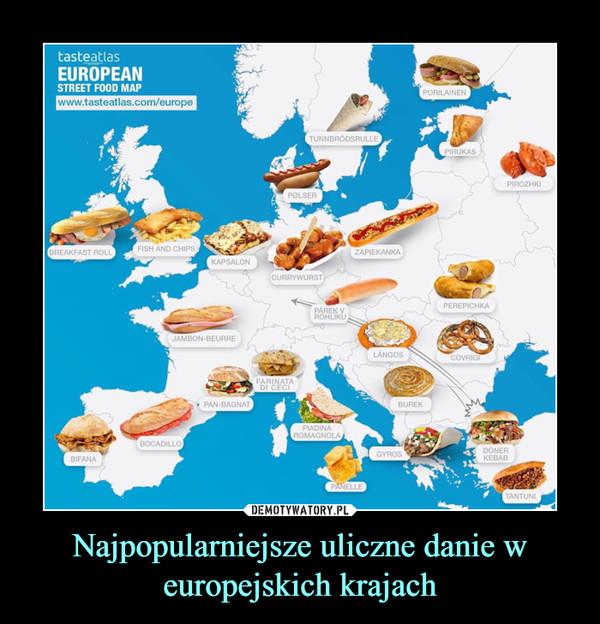 Najpopularniejsze uliczne danie w europejskich krajach –