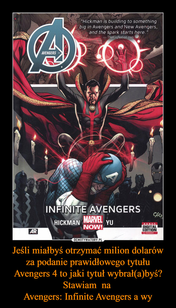 Jeśli miałbyś otrzymać milion dolarów za podanie prawidłowego tytułu Avengers 4 to jaki tytuł wybrał(a)byś? Stawiam  na Avengers: Infinite Avengers a wy –