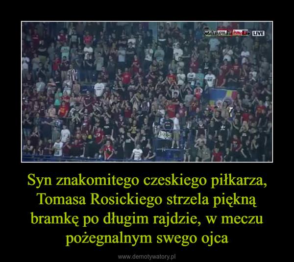 Syn znakomitego czeskiego piłkarza, Tomasa Rosickiego strzela piękną bramkę po długim rajdzie, w meczu pożegnalnym swego ojca –
