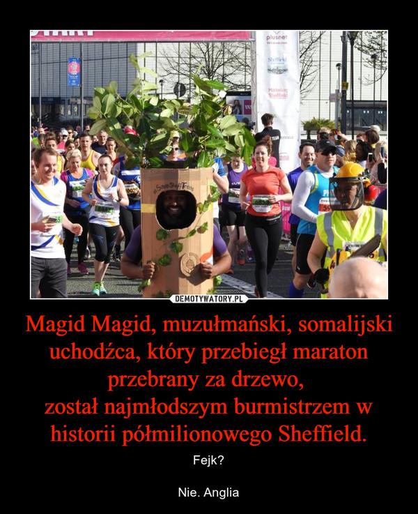 Magid Magid, muzułmański, somalijski uchodźca, który przebiegł maraton przebrany za drzewo, został najmłodszym burmistrzem w historii półmilionowego Sheffield. – Fejk?Nie. Anglia