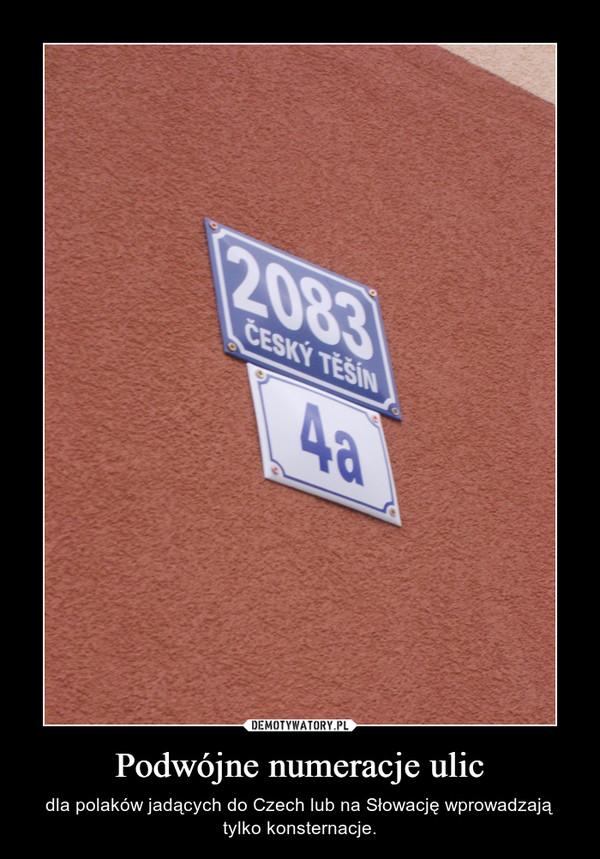 Podwójne numeracje ulic – dla polaków jadących do Czech lub na Słowację wprowadzają tylko konsternacje.