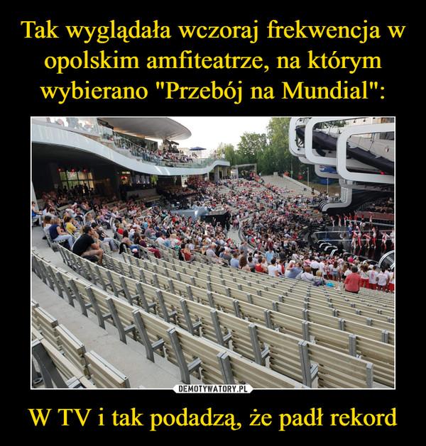 W TV i tak podadzą, że padł rekord –