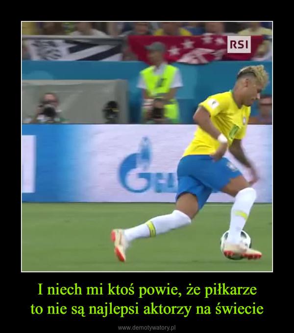 I niech mi ktoś powie, że piłkarzeto nie są najlepsi aktorzy na świecie –