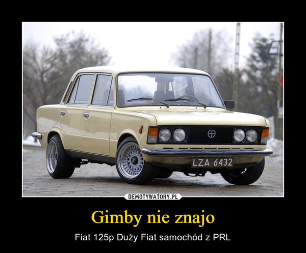 Gimby nie znajo – Fiat 125p Duży Fiat samochód z PRL
