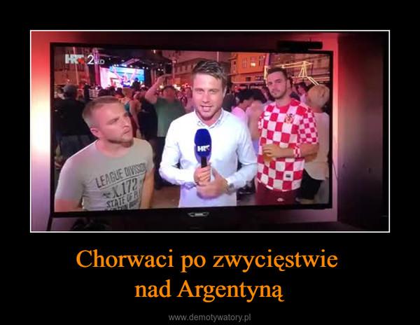 Chorwaci po zwycięstwie nad Argentyną –