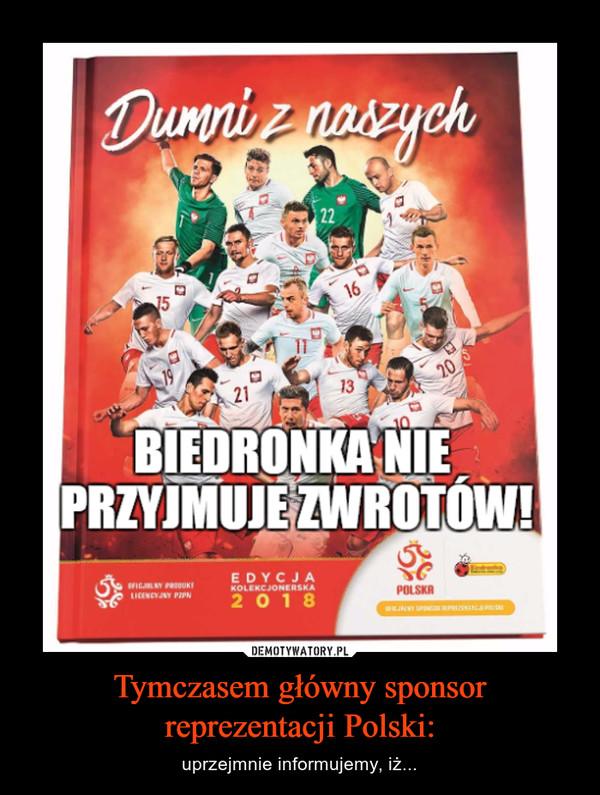 Tymczasem główny sponsor reprezentacji Polski: – uprzejmnie informujemy, iż...