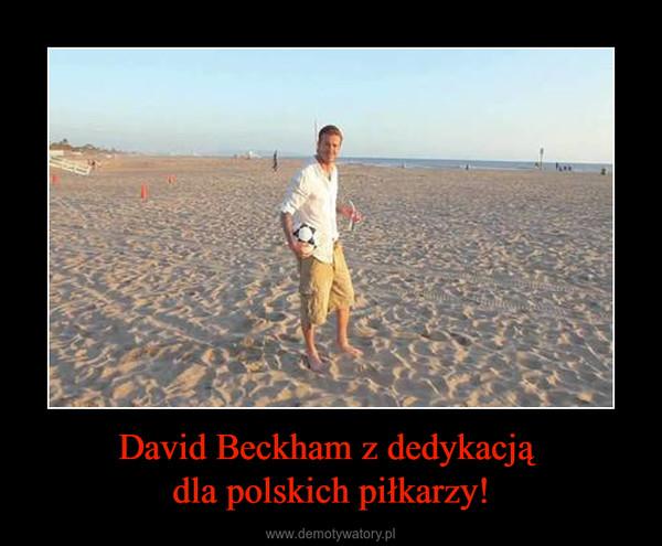 David Beckham z dedykacją dla polskich piłkarzy! –