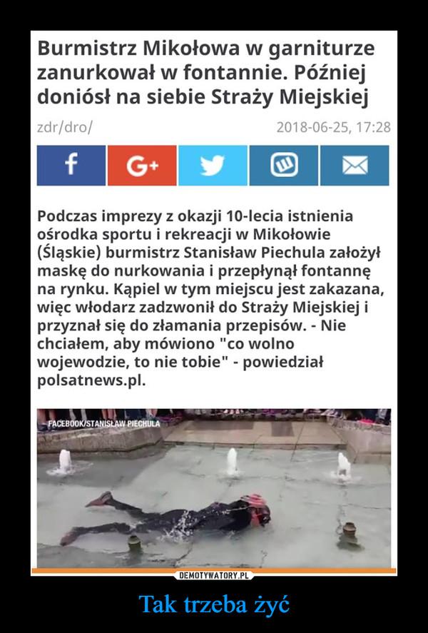 """Tak trzeba żyć –  Burmistrz Mikołowa w garniturze zanurkował w fontannie. Później doniósł na siebie Straży Miejskiejzdr/dro/2018-06-25, 17:28Podczas imprezy z okazji 10-lecia istnienia ośrodka sportu i rekreacji w Mikołowie (Śląskie) burmistrz Stanisław Piechula założył maskę do nurkowania i przepłynął fontannę na rynku. Kąpiel w tym miejscu jest zakazana, więc włodarz zadzwonił do Straży Miejskiej i przyznał się do złamania przepisów. - Nie chciałem, aby mówiono """"co wolno wojewodzie, to nie tobie"""" - powiedział polsatnews.pl."""