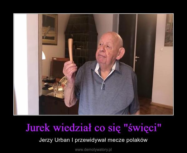 """Jurek wiedział co się """"święci"""" – Jerzy Urban I przewidywał mecze polaków"""