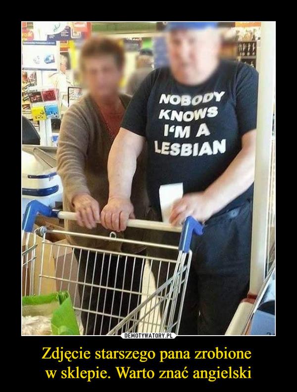 Zdjęcie starszego pana zrobione w sklepie. Warto znać angielski –
