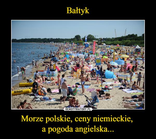 Morze polskie, ceny niemieckie, a pogoda angielska... –