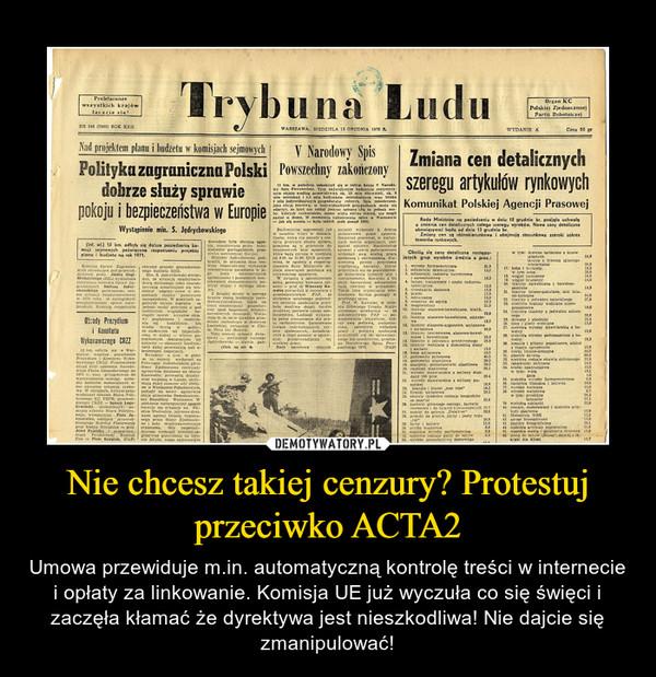 Nie chcesz takiej cenzury? Protestuj przeciwko ACTA2 – Umowa przewiduje m.in. automatyczną kontrolę treści w internecie i opłaty za linkowanie. Komisja UE już wyczuła co się święci i zaczęła kłamać że dyrektywa jest nieszkodliwa! Nie dajcie się zmanipulować!