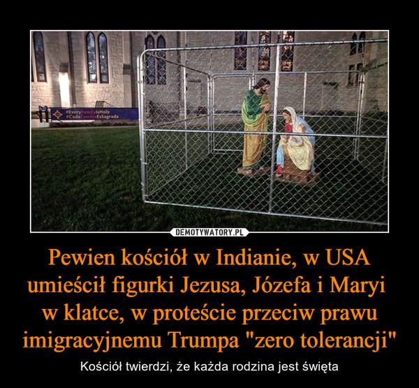 """Pewien kościół w Indianie, w USA umieścił figurki Jezusa, Józefa i Maryi w klatce, w proteście przeciw prawu imigracyjnemu Trumpa """"zero tolerancji"""" – Kościół twierdzi, że każda rodzina jest święta"""