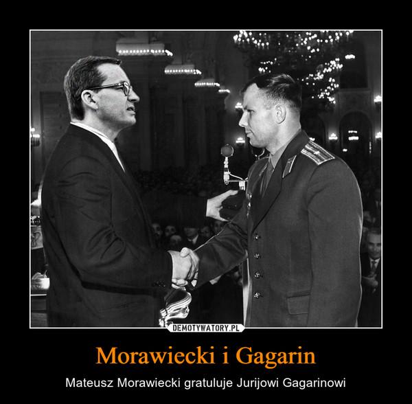 Morawiecki i Gagarin – Mateusz Morawiecki gratuluje Jurijowi Gagarinowi