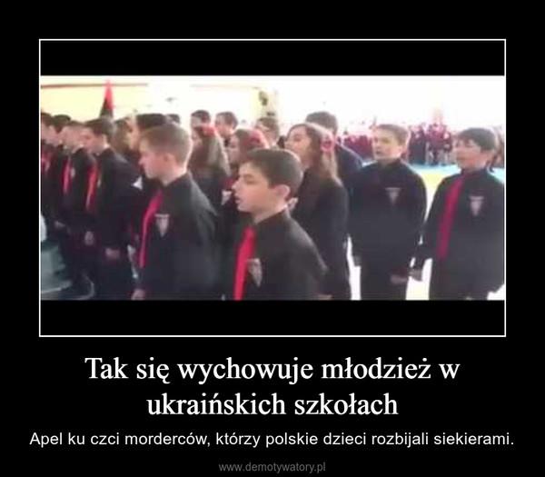 Tak się wychowuje młodzież w ukraińskich szkołach – Apel ku czci morderców, którzy polskie dzieci rozbijali siekierami.