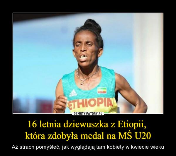 16 letnia dziewuszka z Etiopii, która zdobyła medal na MŚ U20 – Aż strach pomyśleć, jak wyglądają tam kobiety w kwiecie wieku