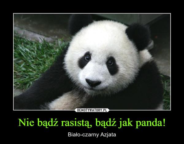 Nie bądź rasistą, bądź jak panda! – Biało-czarny Azjata
