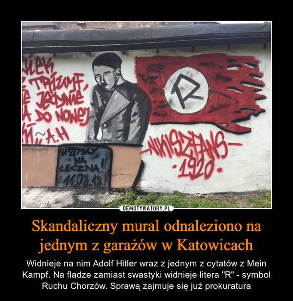"""Skandaliczny mural odnaleziono na jednym z garażów w Katowicach – Widnieje na nim Adolf Hitler wraz z jednym z cytatów z Mein Kampf. Na fladze zamiast swastyki widnieje litera """"R"""" - symbol Ruchu Chorzów. Sprawą zajmuje się już prokuratura"""