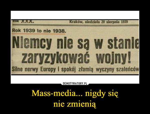 Mass-media... nigdy sięnie zmienią –  Kraków, niedziela 20 sierpnia 19390Rok 1939 to nie 1938.Niemcy nie sa w stanlezaryzykować wojnySilne nerwy Europy i spokój złamią wyczyny szalerńców
