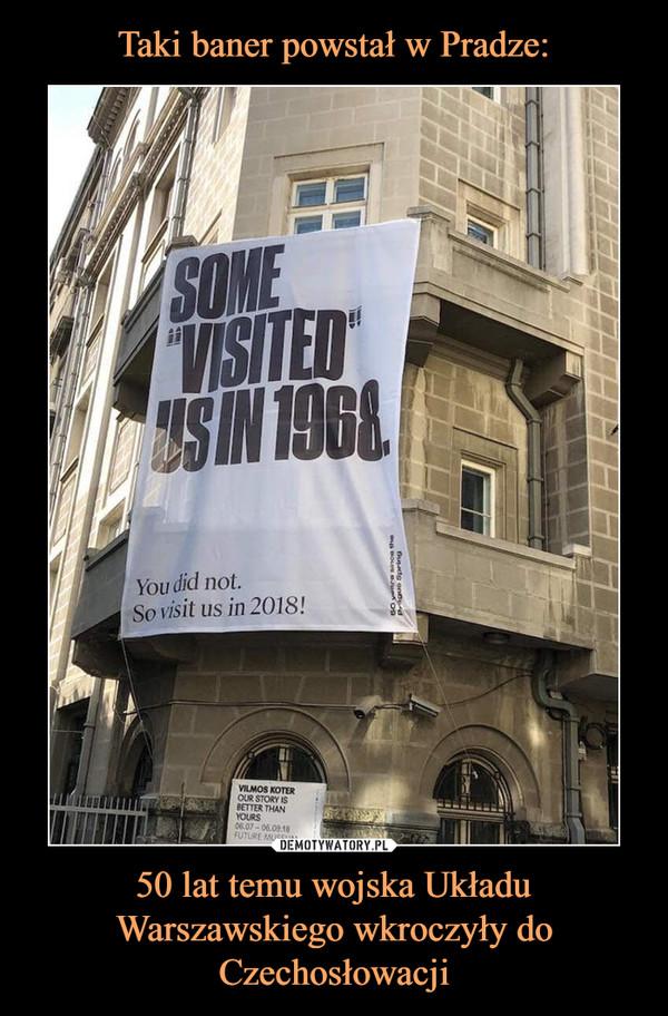 50 lat temu wojska Układu Warszawskiego wkroczyły do Czechosłowacji –