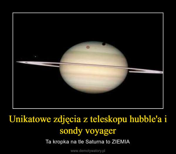 Unikatowe zdjęcia z teleskopu hubble'a i sondy voyager – Ta kropka na tle Saturna to ZIEMIA