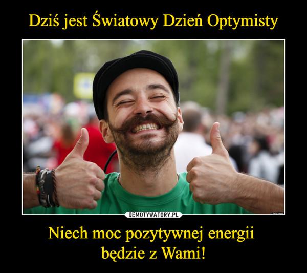 Niech moc pozytywnej energii będzie z Wami! –
