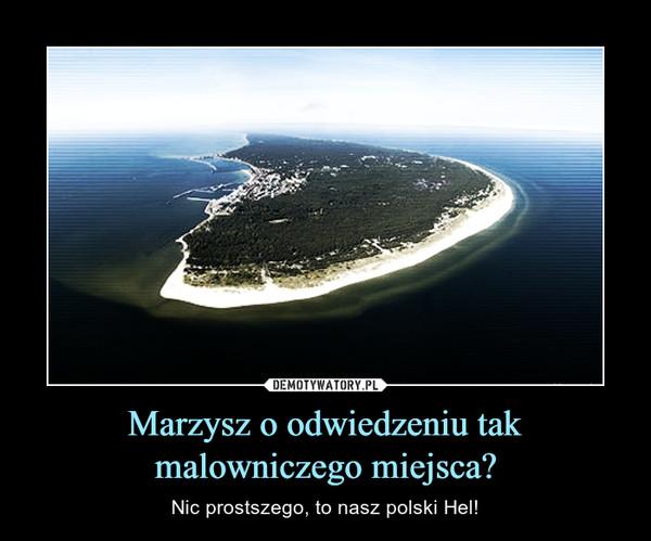 Marzysz o odwiedzeniu tak malowniczego miejsca? – Nic prostszego, to nasz polski Hel!