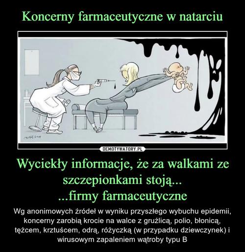 Koncerny farmaceutyczne w natarciu Wyciekły informacje, że za walkami ze szczepionkami stoją... ...firmy farmaceutyczne