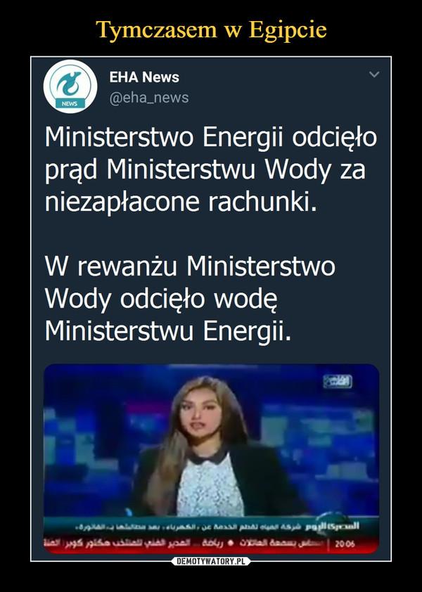 –  Ministerstwo Energii odcięło prąd Ministerstwu Wody za niezapłacone rachunkiW rewanżu Ministerstwo Wody odcięło wodę Ministerstwu Energii