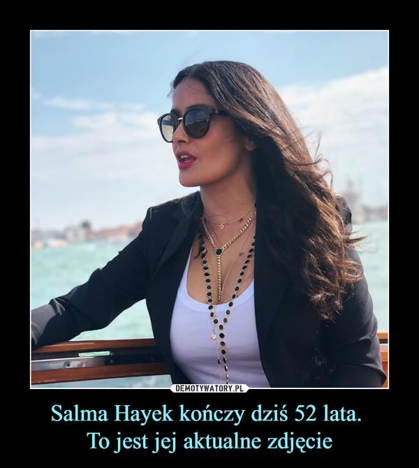 Salma Hayek kończy dziś 52 lata. To jest jej aktualne zdjęcie –