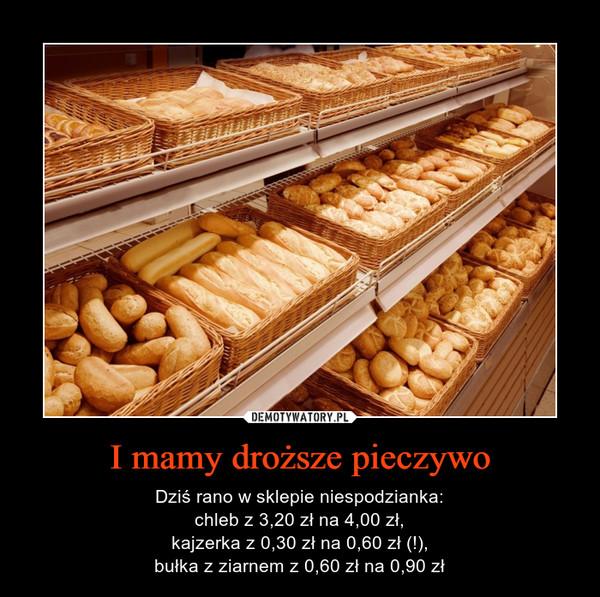 I mamy droższe pieczywo – Dziś rano w sklepie niespodzianka:chleb z 3,20 zł na 4,00 zł,kajzerka z 0,30 zł na 0,60 zł (!),bułka z ziarnem z 0,60 zł na 0,90 zł