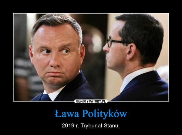Ława Polityków – 2019 r. Trybunał Stanu.