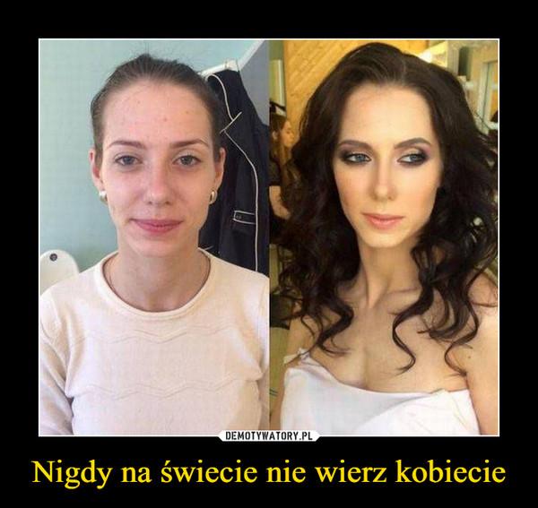 Nigdy na świecie nie wierz kobiecie –