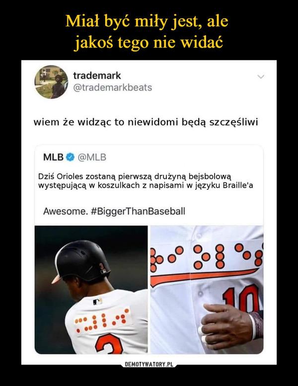 –  trademark @trademarkbeats wiem że widząc to niewidomi będą szczęśliwi MLB S @MLB Dziś Orioles zostaną pierwszą drużyną bejsbolową występującą w koszulkach z napisami w języku Braille'a Awesome. #BiggerThanBaseball