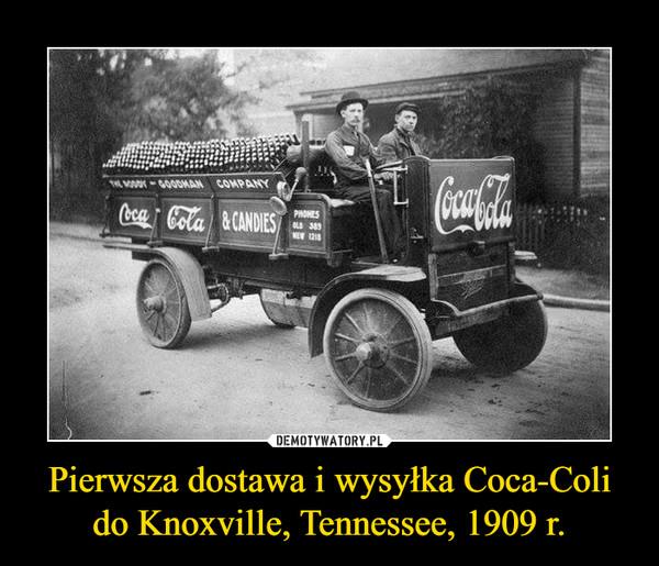 Pierwsza dostawa i wysyłka Coca-Coli do Knoxville, Tennessee, 1909 r. –