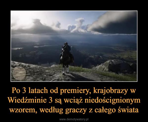 Po 3 latach od premiery, krajobrazy w Wiedźminie 3 są wciąż niedoścignionym wzorem, według graczy z całego świata –