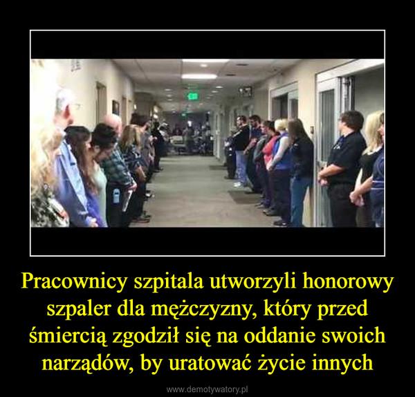 Pracownicy szpitala utworzyli honorowy szpaler dla mężczyzny, który przed śmiercią zgodził się na oddanie swoich narządów, by uratować życie innych –