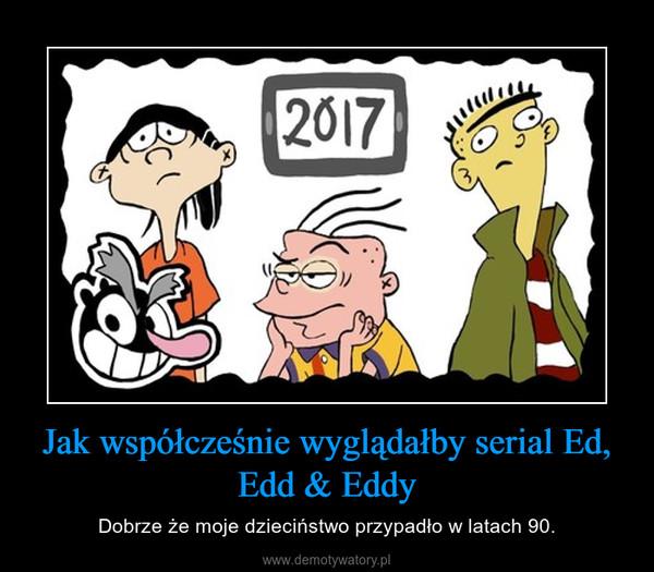 Jak współcześnie wyglądałby serial Ed, Edd & Eddy – Dobrze że moje dzieciństwo przypadło w latach 90.