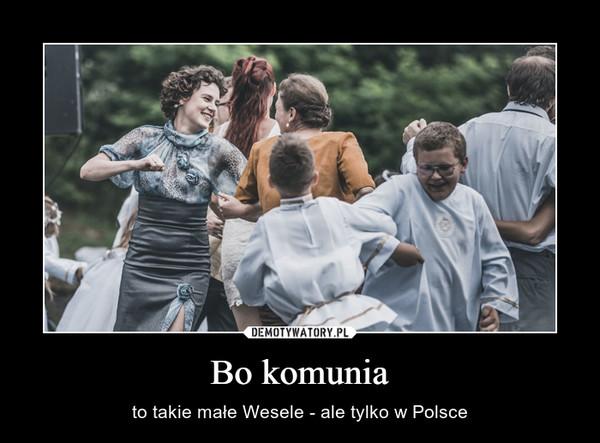 Bo komunia – to takie małe Wesele - ale tylko w Polsce