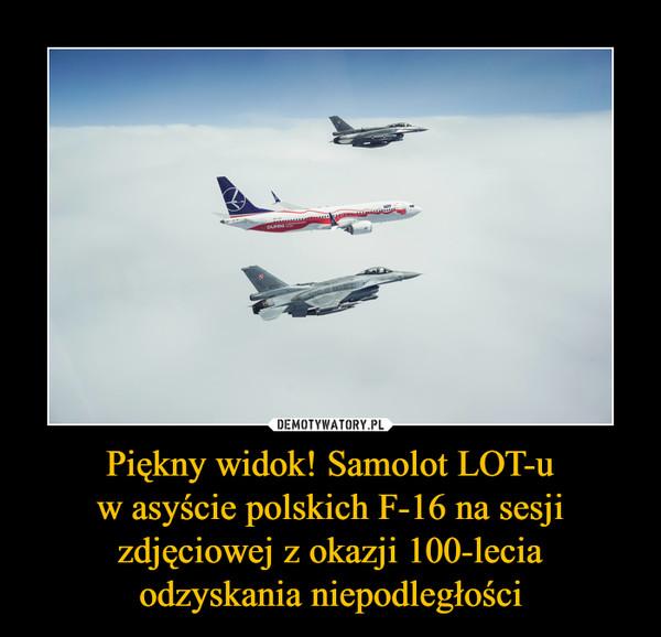 Piękny widok! Samolot LOT-uw asyście polskich F-16 na sesji zdjęciowej z okazji 100-leciaodzyskania niepodległości –
