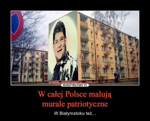 W całej Polsce malująmurale patriotyczne – W Białymstoku też...