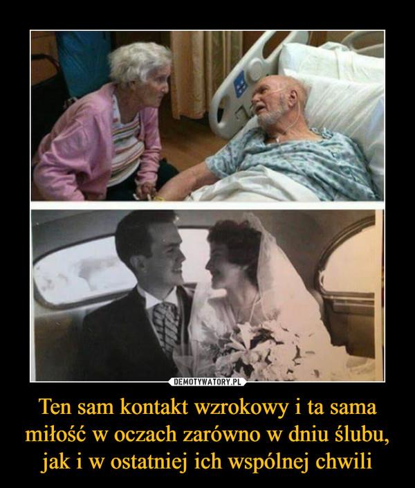 Ten sam kontakt wzrokowy i ta sama miłość w oczach zarówno w dniu ślubu, jak i w ostatniej ich wspólnej chwili –