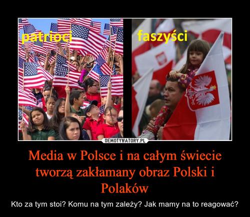 Media w Polsce i na całym świecie tworzą zakłamany obraz Polski i Polaków