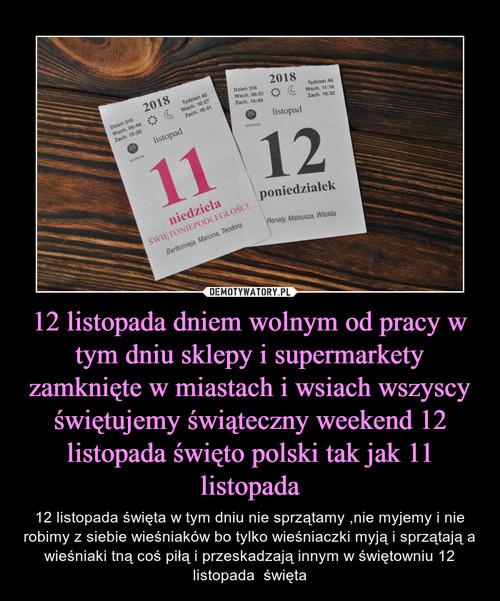 12 listopada dniem wolnym od pracy w tym dniu sklepy i supermarkety zamknięte w miastach i wsiach wszyscy świętujemy świąteczny weekend 12 listopada święto polski tak jak 11 listopada