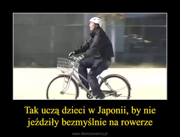 Tak uczą dzieci w Japonii, by nie jeździły bezmyślnie na rowerze –