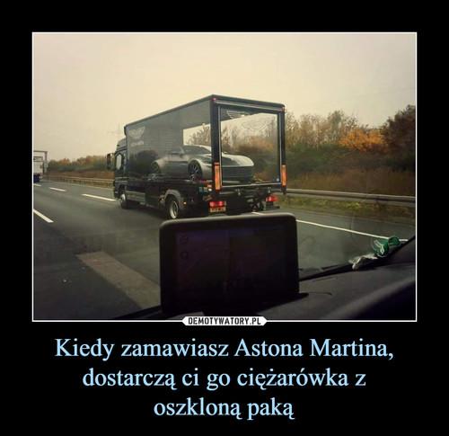 Kiedy zamawiasz Astona Martina, dostarczą ci go ciężarówka z oszkloną paką