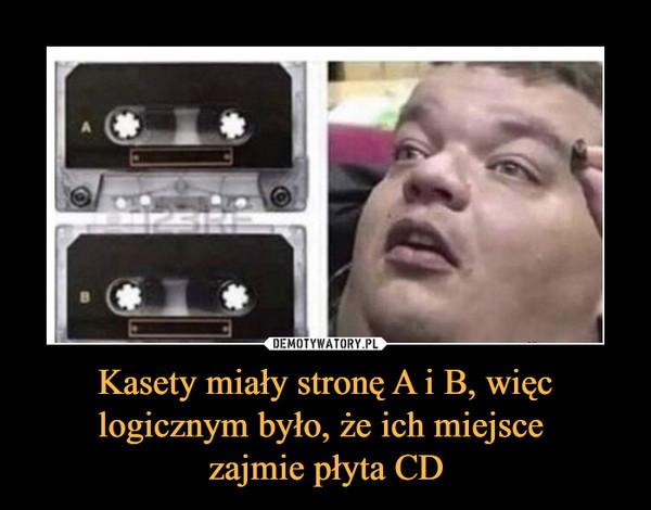 Kasety miały stronę A i B, więc logicznym było, że ich miejsce zajmie płyta CD –